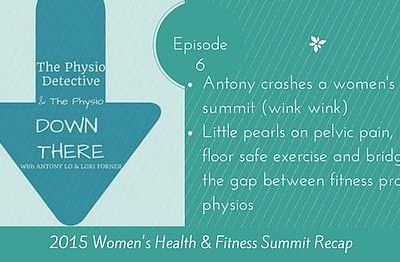 Episode 6 of The Pelvic Health Podcast - Antony at #WHFS2015