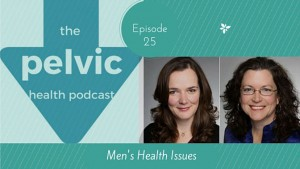 The Pelvic Health Podcast 025 Men's Health Issues